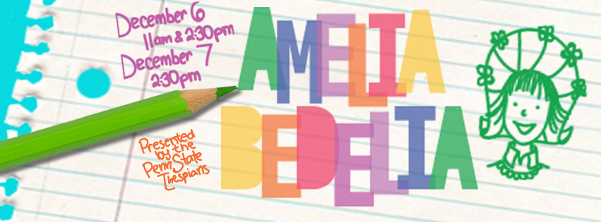 The Penn State Thespians Present: Amelia Bedelia!